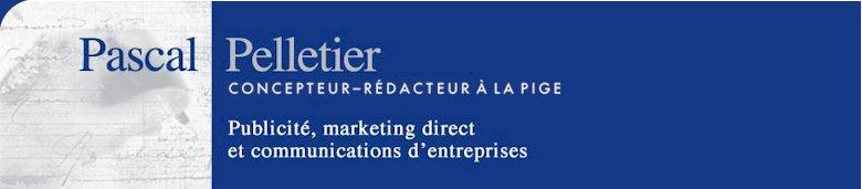 Pascal Pelletier, Concepteur-Rédacteur - Publicité, marketing direct et communications d'entreprises
